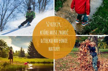 52 rzeczy, które musi zrobić dziecko na łonie natury