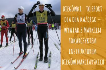 Narty biegowe tosport dla każdego – wywiad zMarkiem Tokarczykiem, instruktorem biegów narciarskich