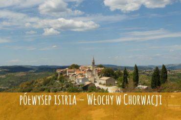 Chorwacja najbliżej – półwysep Istria