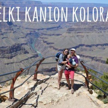 Wielki Kanion Kolorado – zachwyt, czy rozczarowanie?
